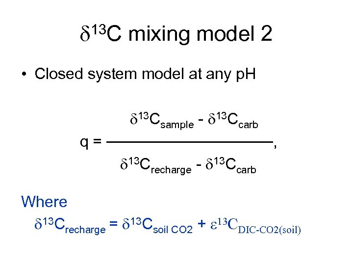 d 13 C mixing model 2 • Closed system model at any p. H