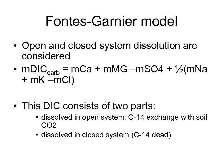 Fontes-Garnier model • Open and closed system dissolution are considered • m. DICcarb =