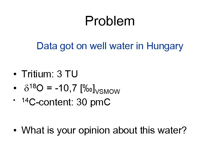 Problem Data got on well water in Hungary • Tritium: 3 TU • d