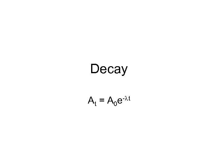 Decay At = A 0 e-lt