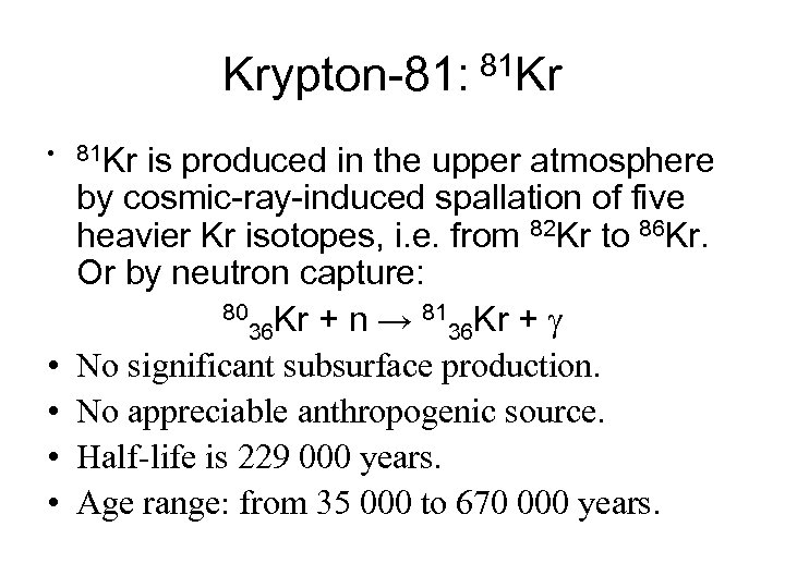 Krypton-81: 81 Kr • 81 Kr • • is produced in the upper atmosphere