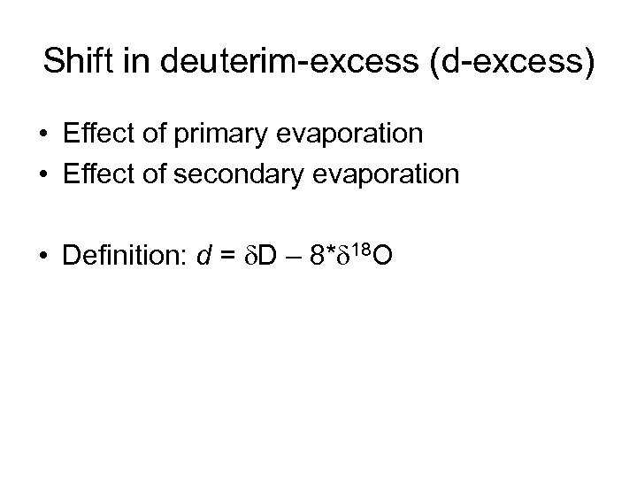 Shift in deuterim-excess (d-excess) • Effect of primary evaporation • Effect of secondary evaporation