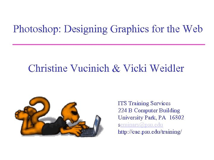 Photoshop: Designing Graphics for the Web Christine Vucinich & Vicki Weidler ITS Training Services