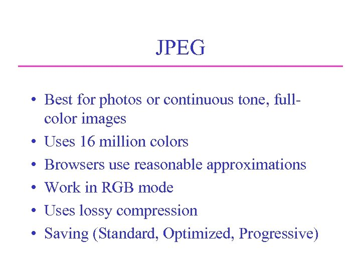 JPEG • Best for photos or continuous tone, fullcolor images • Uses 16 million