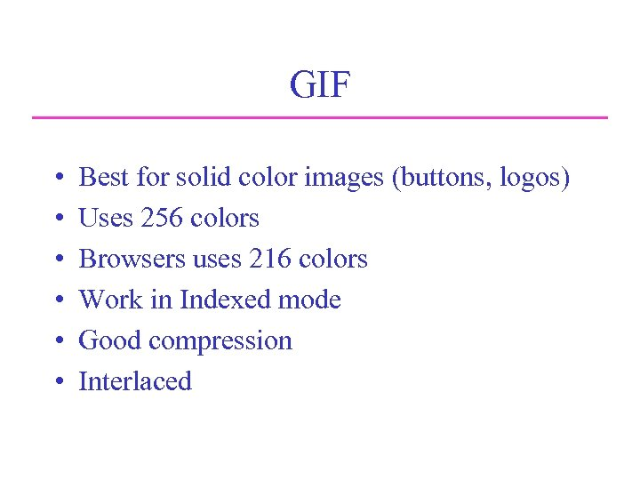 GIF • • • Best for solid color images (buttons, logos) Uses 256 colors