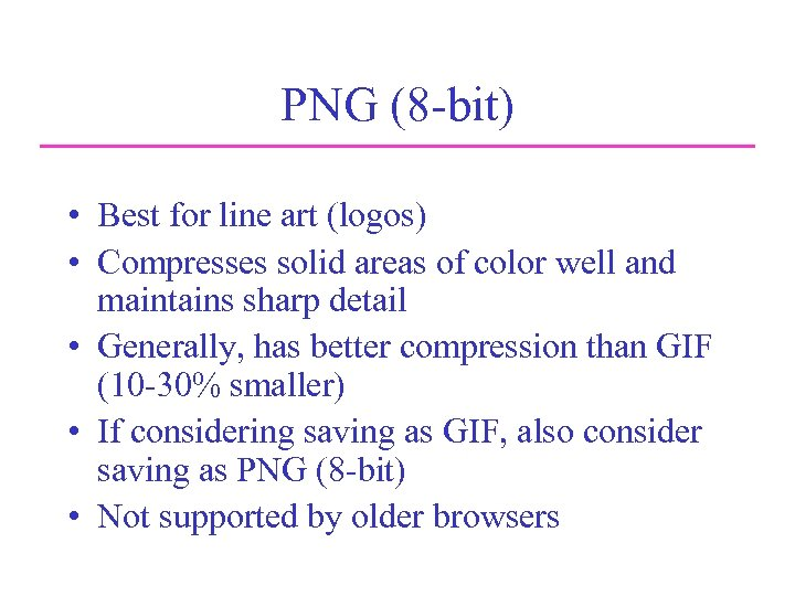 PNG (8 -bit) • Best for line art (logos) • Compresses solid areas of