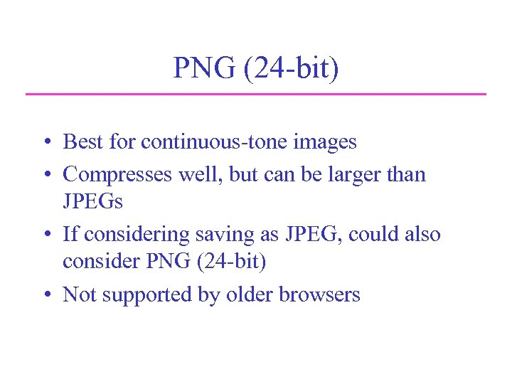 PNG (24 -bit) • Best for continuous-tone images • Compresses well, but can be