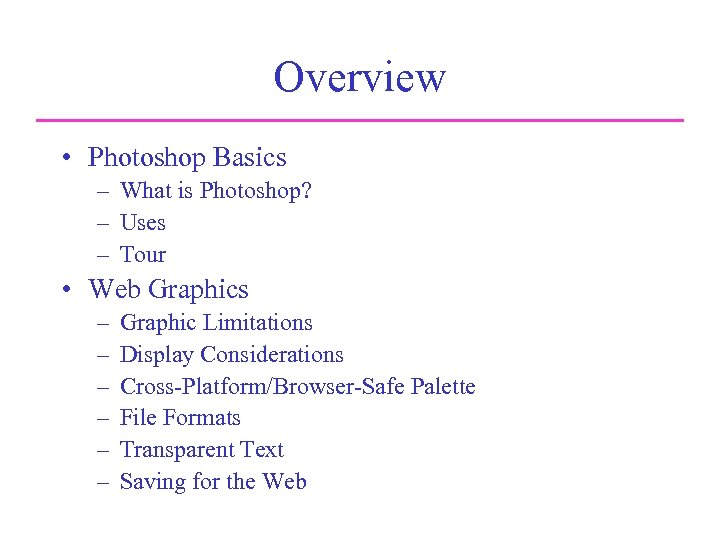 Overview • Photoshop Basics – What is Photoshop? – Uses – Tour • Web