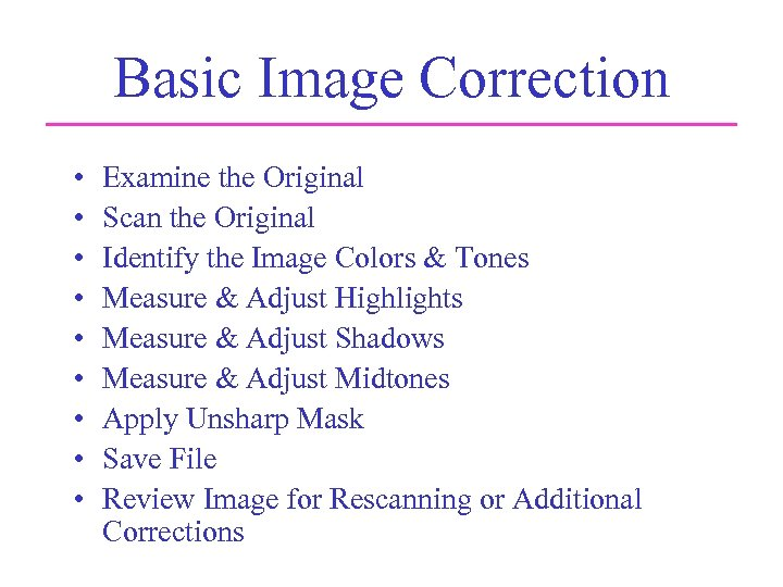 Basic Image Correction • • • Examine the Original Scan the Original Identify the