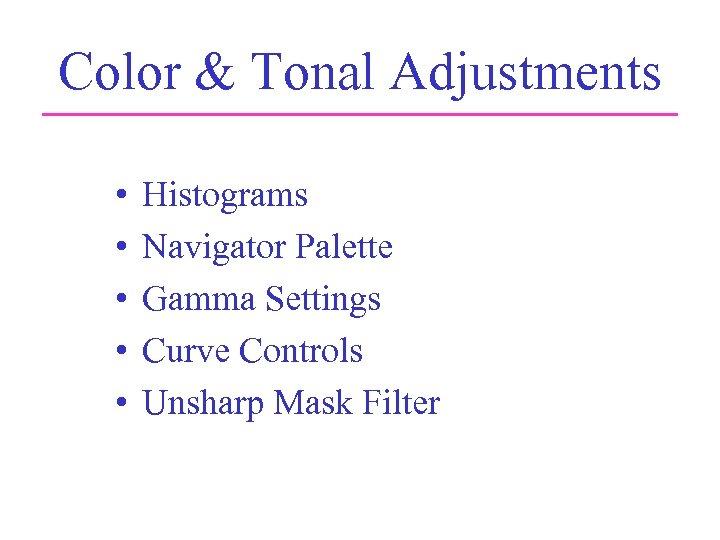 Color & Tonal Adjustments • • • Histograms Navigator Palette Gamma Settings Curve Controls