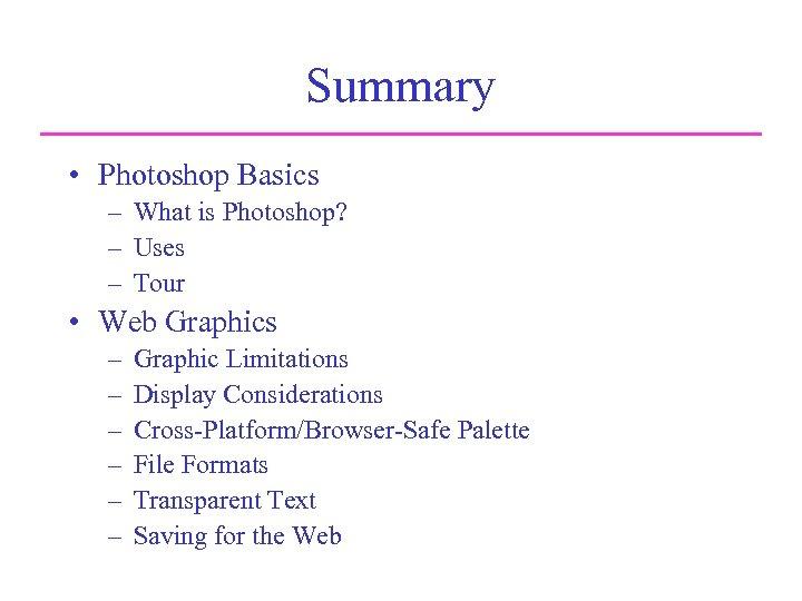 Summary • Photoshop Basics – What is Photoshop? – Uses – Tour • Web