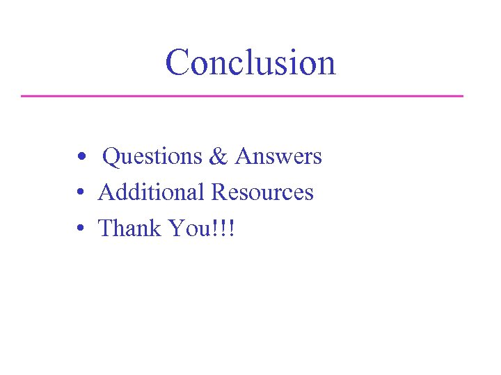 Conclusion • Questions & Answers • Additional Resources • Thank You!!!