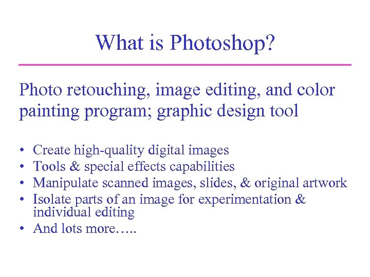 What is Photoshop? Photo retouching, image editing, and color painting program; graphic design tool