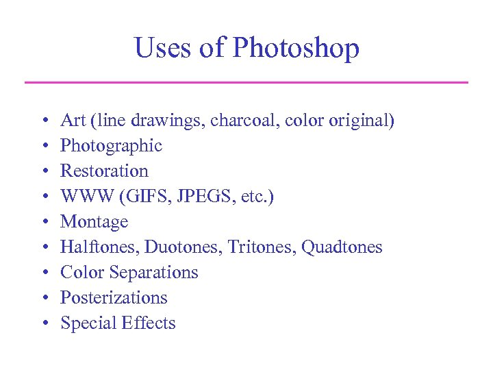 Uses of Photoshop • • • Art (line drawings, charcoal, color original) Photographic Restoration