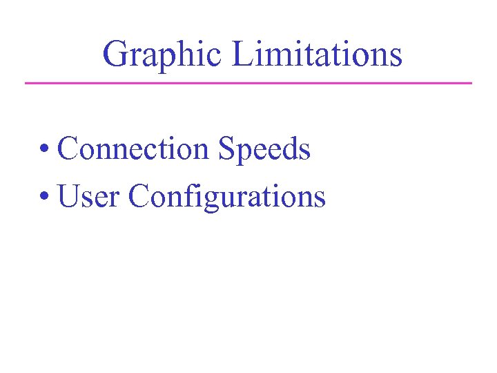 Graphic Limitations • Connection Speeds • User Configurations