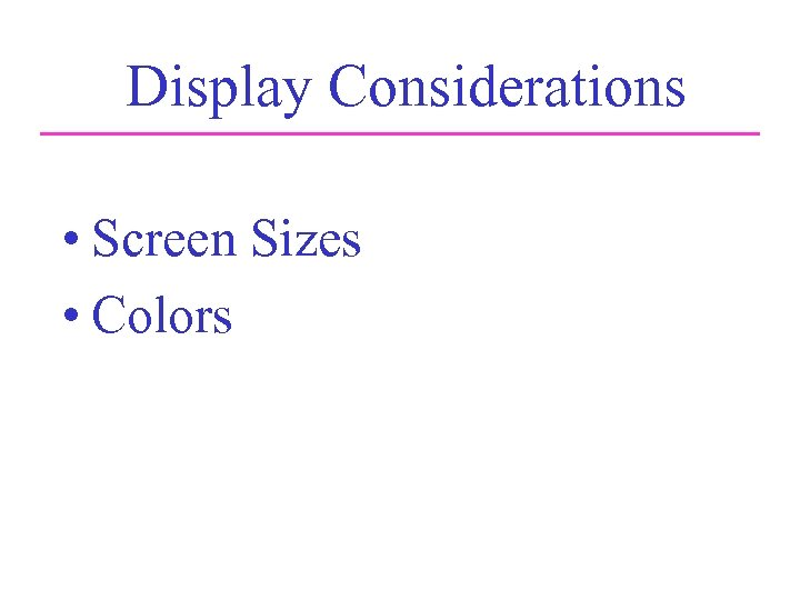 Display Considerations • Screen Sizes • Colors