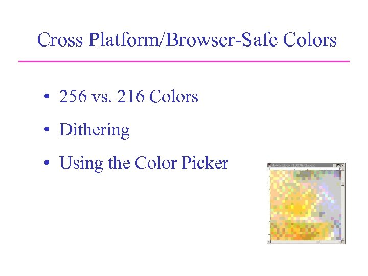 Cross Platform/Browser-Safe Colors • 256 vs. 216 Colors • Dithering • Using the Color