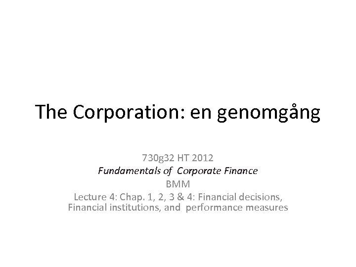 The Corporation: en genomgång 730 g 32 HT 2012 Fundamentals of Corporate Finance BMM