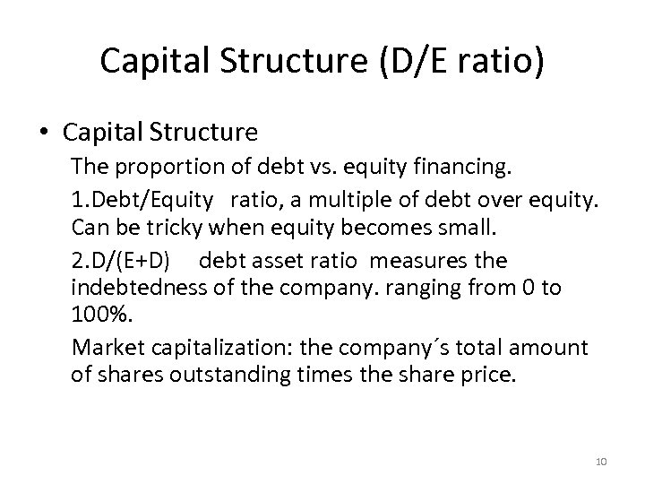 Capital Structure (D/E ratio) • Capital Structure The proportion of debt vs. equity financing.