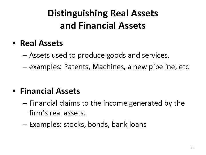 Distinguishing Real Assets and Financial Assets • Real Assets – Assets used to produce