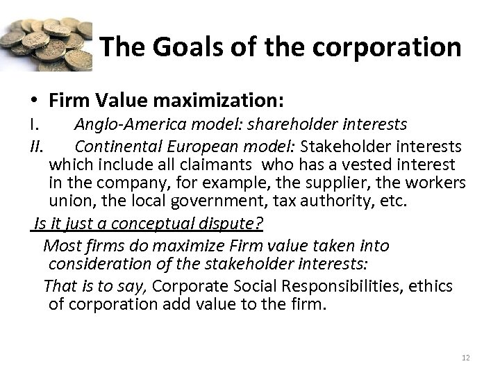 The Goals of the corporation • Firm Value maximization: I. II. Anglo-America model: