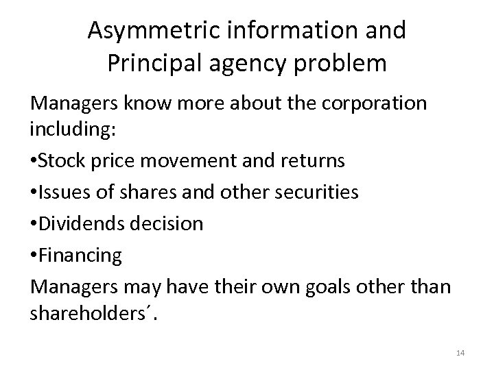 Asymmetric information and Principal agency problem Managers know more about the corporation including: •