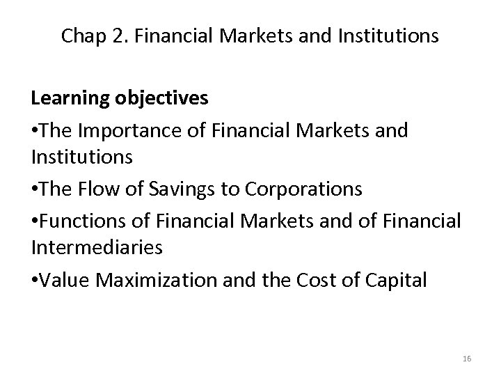 Chap 2. Financial Markets and Institutions Learning objectives • The Importance of Financial Markets