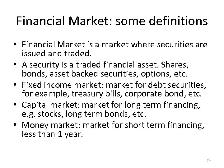 Financial Market: some definitions • Financial Market is a market where securities are issued