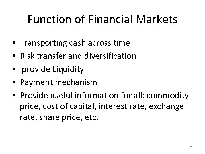 Function of Financial Markets • • • Transporting cash across time Risk transfer and