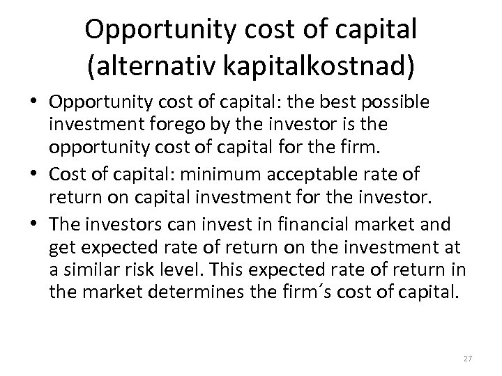 Opportunity cost of capital (alternativ kapitalkostnad) • Opportunity cost of capital: the best possible