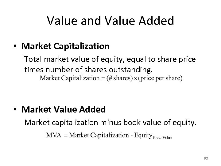 Value and Value Added • Market Capitalization Total market value of equity, equal to