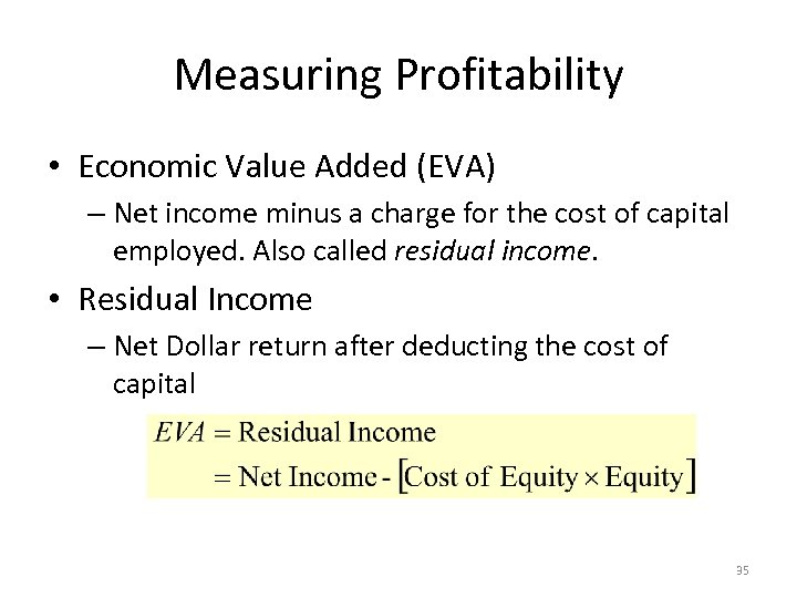 Measuring Profitability • Economic Value Added (EVA) – Net income minus a charge for