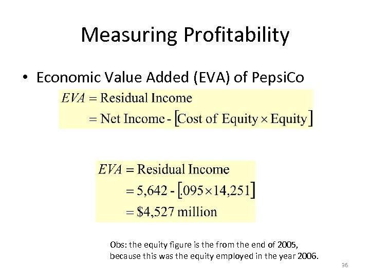 Measuring Profitability • Economic Value Added (EVA) of Pepsi. Co Obs: the equity figure