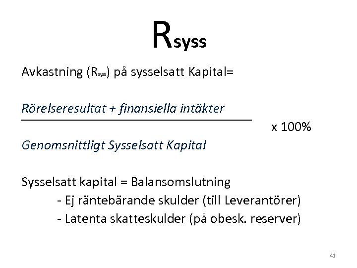 Rsyss Avkastning (R ) på sysselsatt Kapital= syss Rörelseresultat + finansiella intäkter x 100%