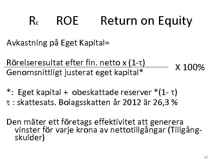 RE ROE Return on Equity Avkastning på Eget Kapital= Rörelseresultat efter fin. netto x
