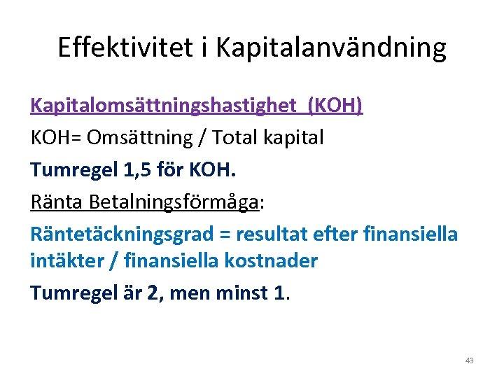 Effektivitet i Kapitalanvändning Kapitalomsättningshastighet (KOH) KOH= Omsättning / Total kapital Tumregel 1, 5 för