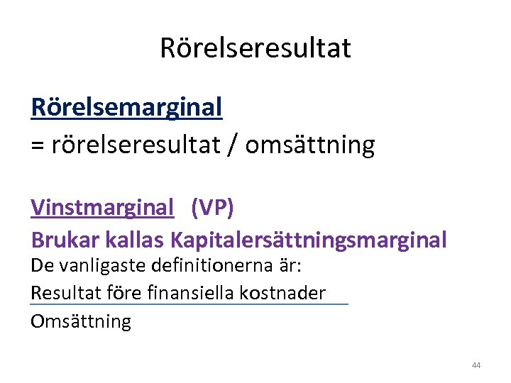 Rörelseresultat Rörelsemarginal = rörelseresultat / omsättning Vinstmarginal (VP) Brukar kallas Kapitalersättningsmarginal De vanligaste definitionerna