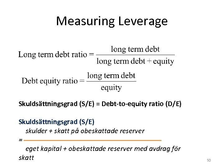 Measuring Leverage Skuldsättningsgrad (S/E) = Debt-to-equity ratio (D/E) Skuldsättningsgrad (S/E) skulder + skatt på