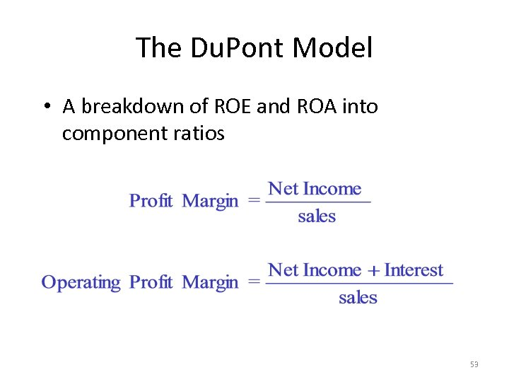 The Du. Pont Model • A breakdown of ROE and ROA into component ratios