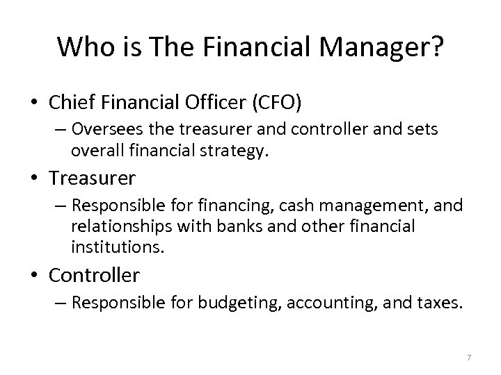 Who is The Financial Manager? • Chief Financial Officer (CFO) – Oversees the treasurer