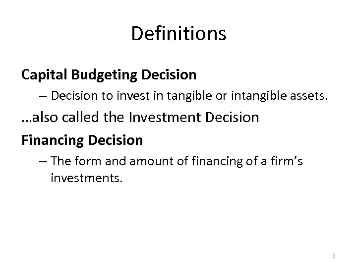 Definitions Capital Budgeting Decision – Decision to invest in tangible or intangible assets. …also