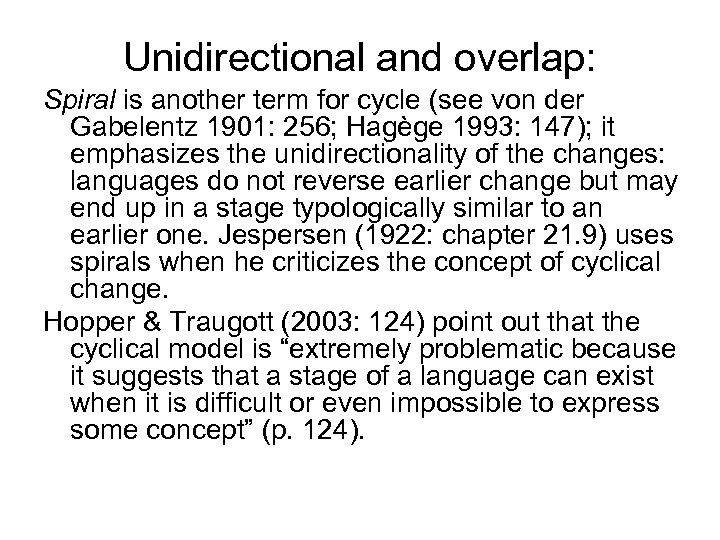 Unidirectional and overlap: Spiral is another term for cycle (see von der Gabelentz 1901: