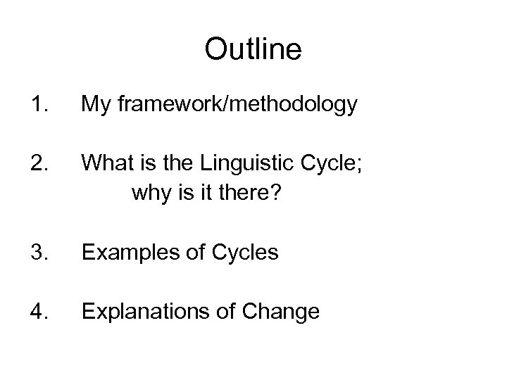Outline 1. My framework/methodology 2. What is the Linguistic Cycle; why is it there?