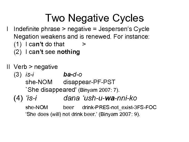 Two Negative Cycles I Indefinite phrase > negative = Jespersen's Cycle Negation weakens and