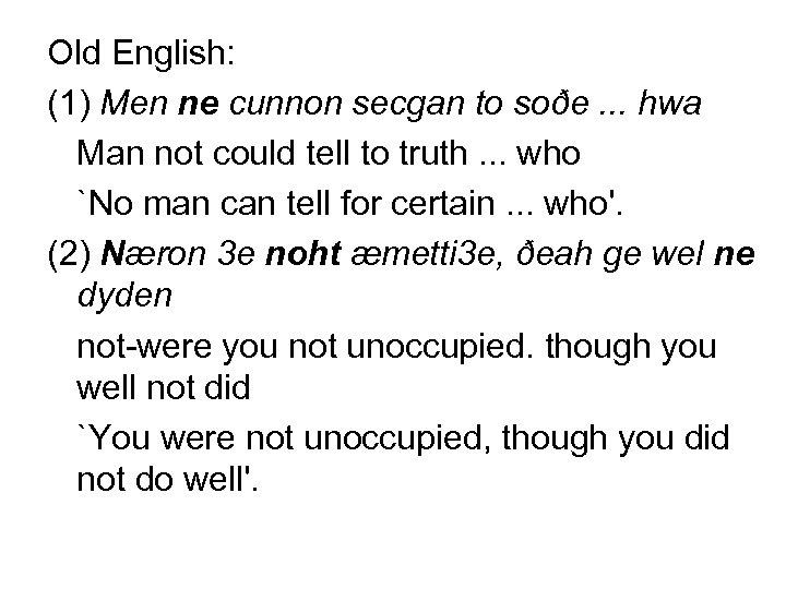 Old English: (1) Men ne cunnon secgan to soðe. . . hwa Man not