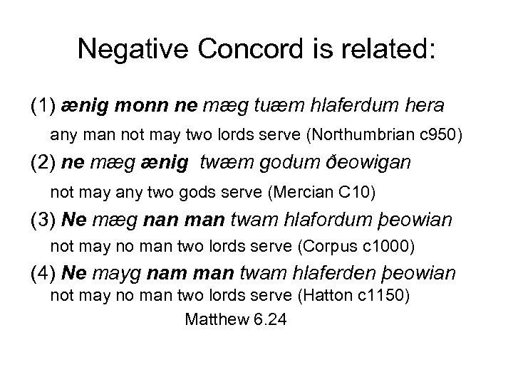 Negative Concord is related: (1) ænig monn ne mæg tuæm hlaferdum hera any man