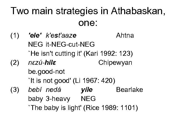 Two main strategies in Athabaskan, one: (1) (2) (3) 'ele' k'est'aaze Ahtna NEG it-NEG-cut-NEG