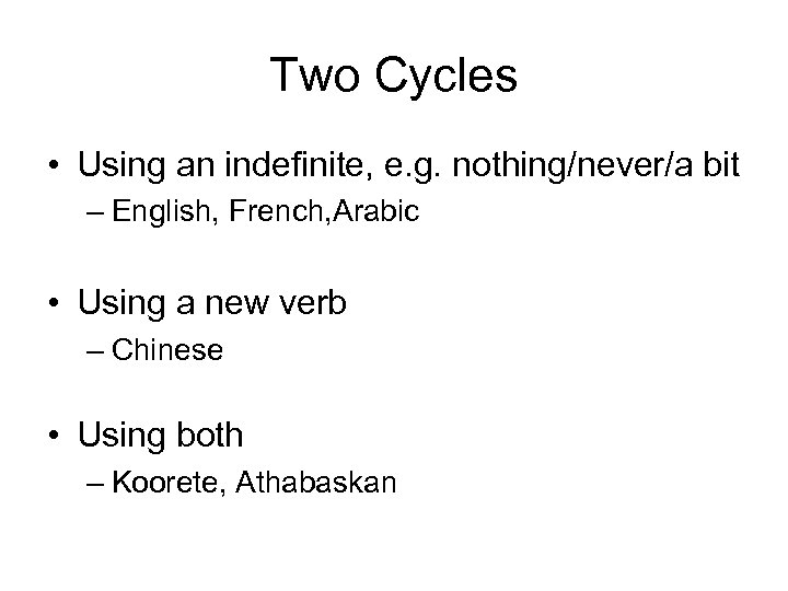 Two Cycles • Using an indefinite, e. g. nothing/never/a bit – English, French, Arabic