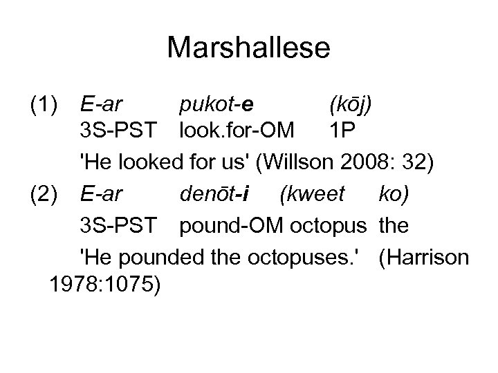 Marshallese (1) E-ar pukot-e (kōj) 3 S-PST look. for-OM 1 P 'He looked for