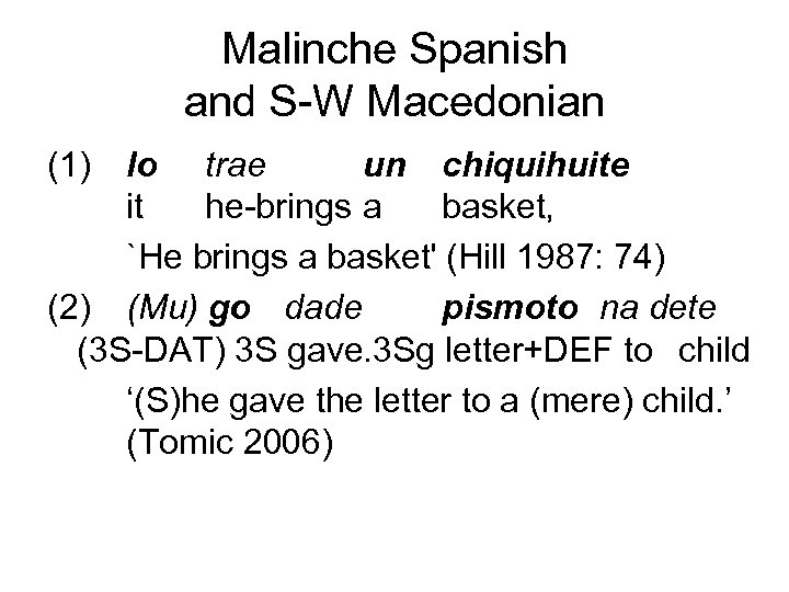 Malinche Spanish and S-W Macedonian (1) lo trae un chiquihuite it he-brings a basket,
